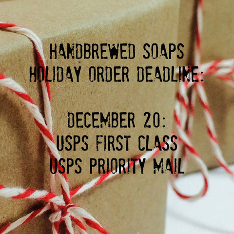 Shipping Deadline Handbrewed Soaps 2016