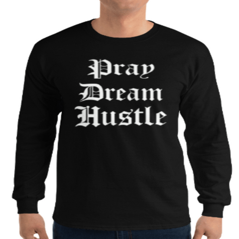 Pray Dream Hustle long Sleeve