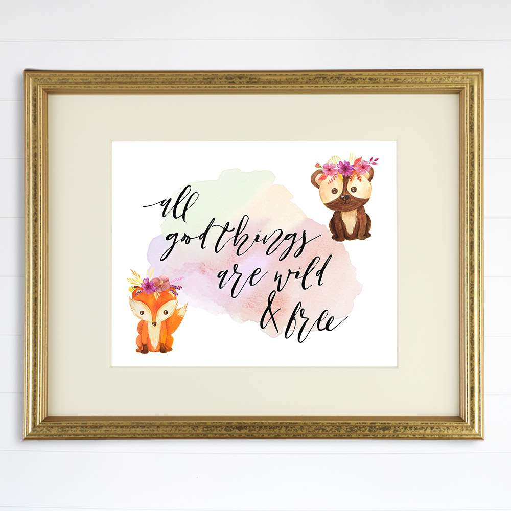 All Good Things Are Wild & Free Art Print - 8x10 - Dream Big Printables