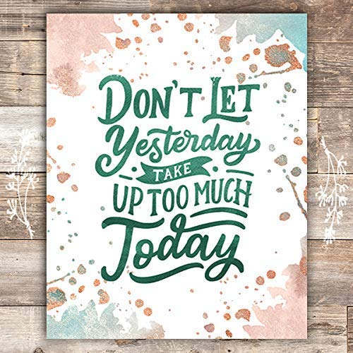 Don't Let Yesterday Take Too Much Today Art Print - Unframed - 8x10 - Dream Big Printables
