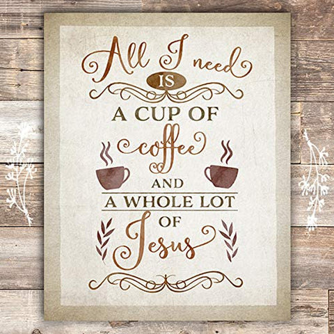 All I Need Is A Cup Of Coffee And A Whole Lot Of Jesus Wall Art Print - Unframed - 8x10