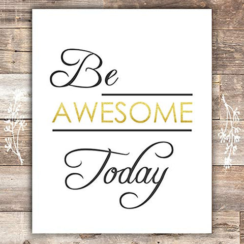 Be Awesome Today Inspirational Print - Unframed - 8x10