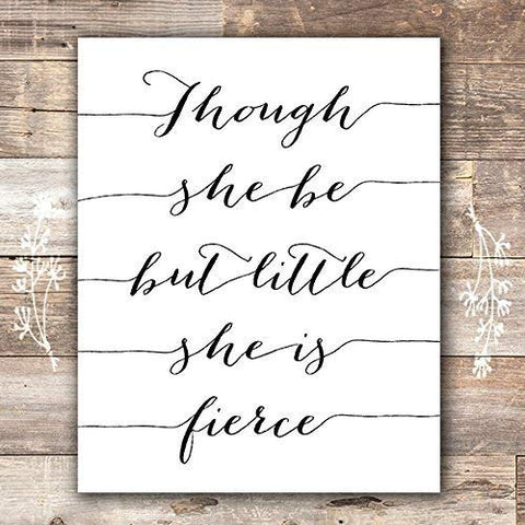 Though She Be But Little She Is Fierce Art Print - Unframed - 8x10
