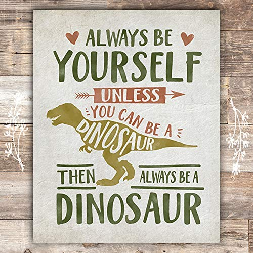 Be Yourself Unless You Can Be A Dinosaur Art Print - Unframed - 8x10 - Dream Big Printables