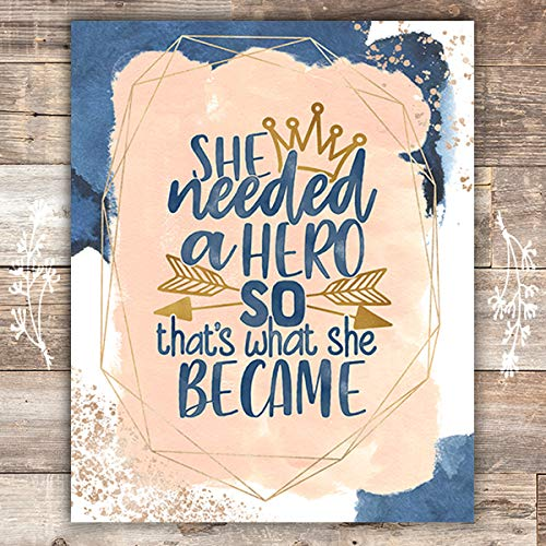 She Needed A Hero So That's What She Became Art Print - Unframed - 8x10 - Dream Big Printables