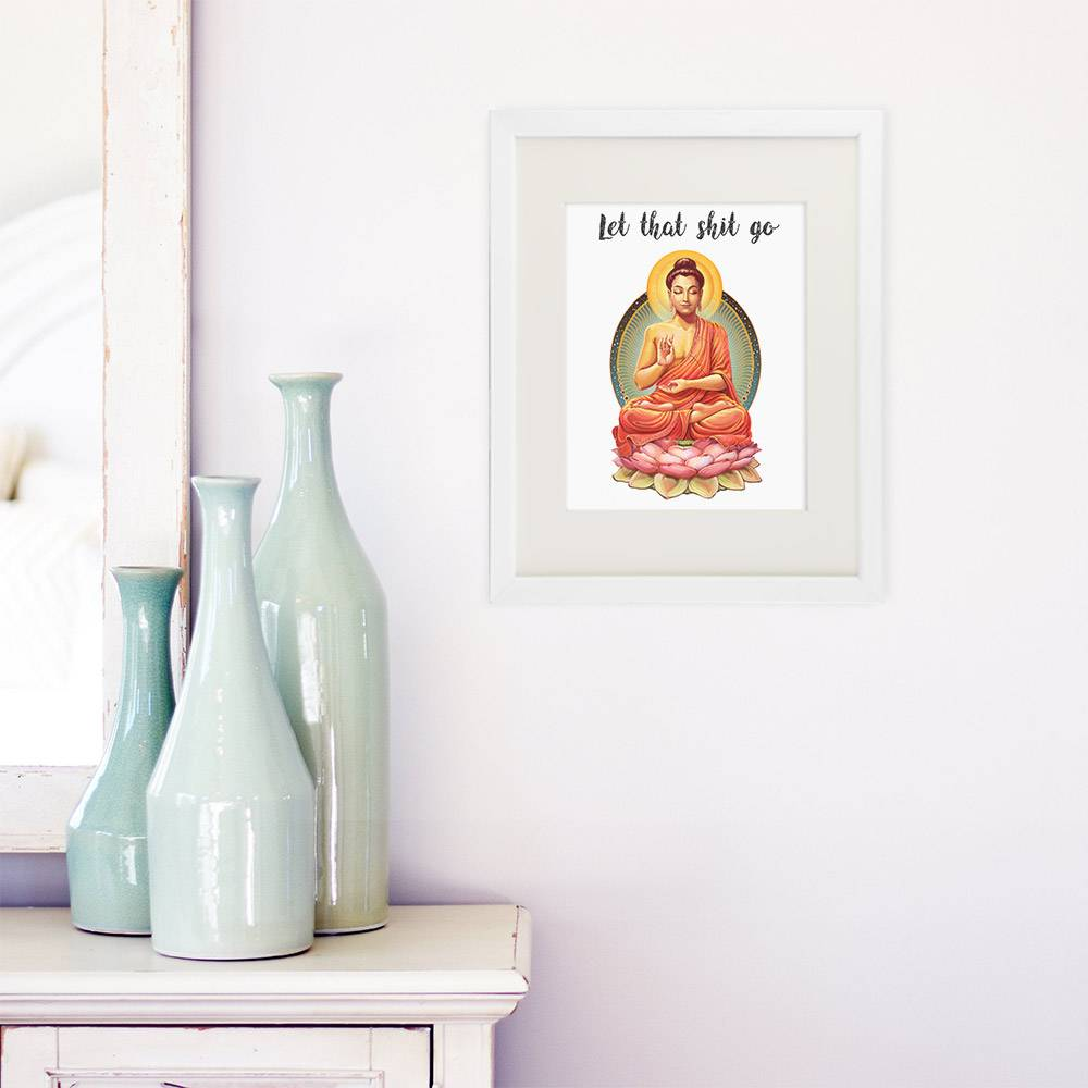 Let That Shit Go Art Print - 8x10 | Buddha Wall Art - Dream Big Printables
