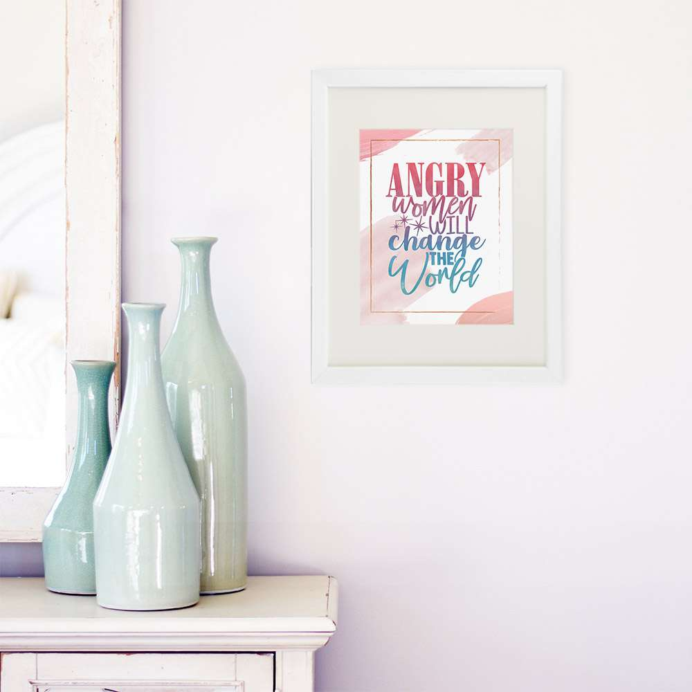Angry Women Will Change The World Art Print - 8x10 - Dream Big Printables
