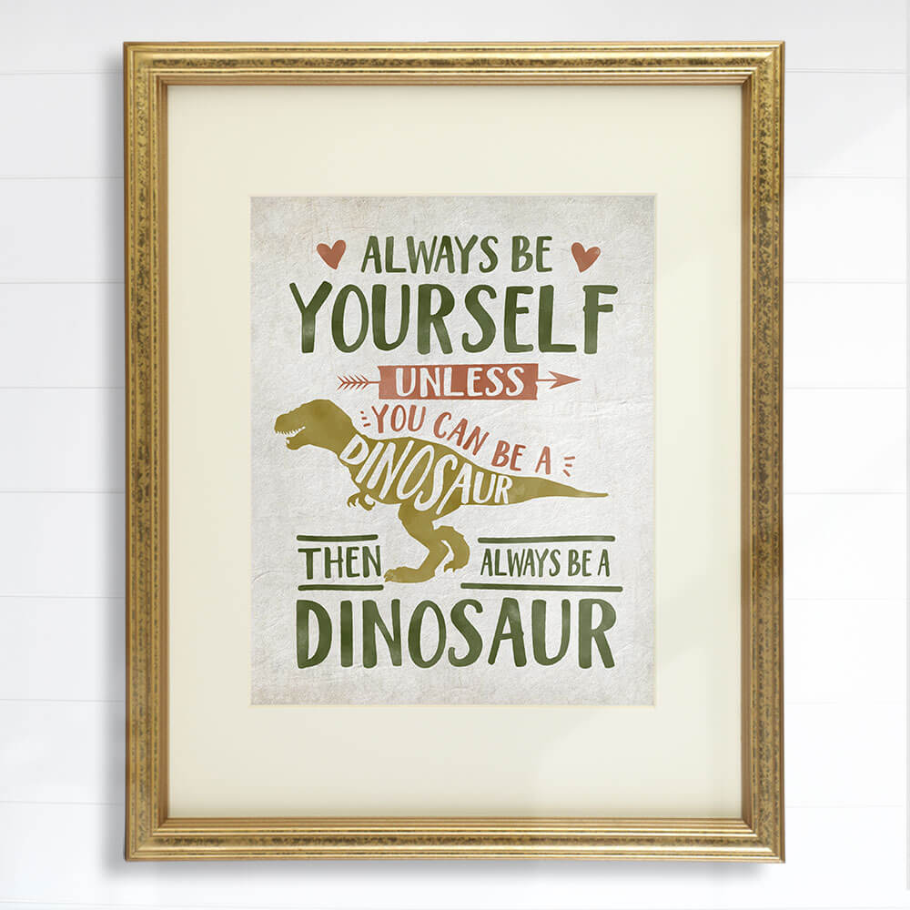 Be Yourself Unless You Can Be A Dinosaur Art Print - 8x10 - Dream Big Printables