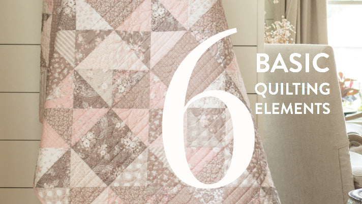 My 6 Basic Elements of Quilting