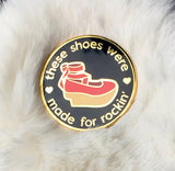 These Shoes Were Made For Rockin' Enamel Pin (3 Colors)