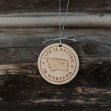 Life is Better in Montana Wooden Ornament