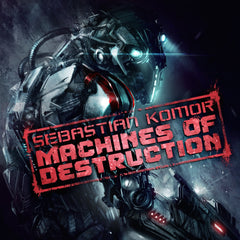 Sebastian Komor - Machines of Destruction (Digital Album)