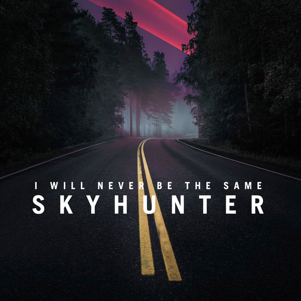I Will Never Be The Same - Skyhunter (Single) (Digital Album)