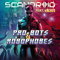 Scandroid - Pro-bots & Robophobes (feat. Circle of Dust) (Digital Album)