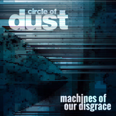 Circle of Dust - Machines of Our Disgrace (Single) (Digital Album)