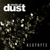 Circle of Dust - Neophyte (Single) (Digital Album)