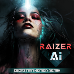 Raizer - A.I. (Sebastian Komor Remix) (Digital Single)