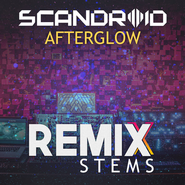 Scandroid - Afterglow (Remix Stems)