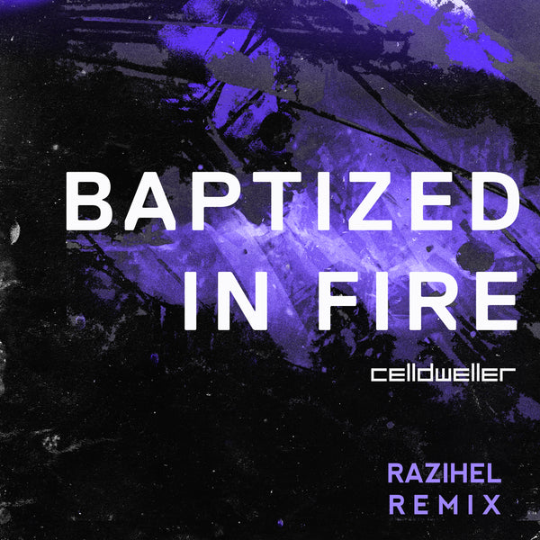 Celldweller - Baptized In Fire (Razihel Remix) [Digital Single]