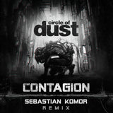 Circle of Dust - Contagion (Sebastian Komor Remix) (Digital Single)