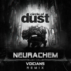 Circle of Dust - Neurachem (Voicians Remix) (Digital Single)
