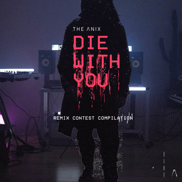 The Anix - Die With You (Remix Contest Compilation) [Digital Album]