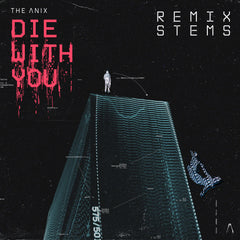 The Anix - Die With You (Remix Stems)