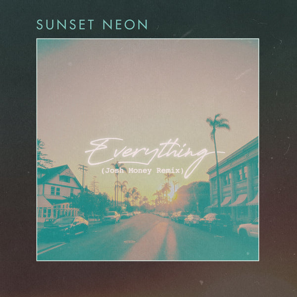 Sunset Neon - Everything (Josh Money Remix) (Digital Single)