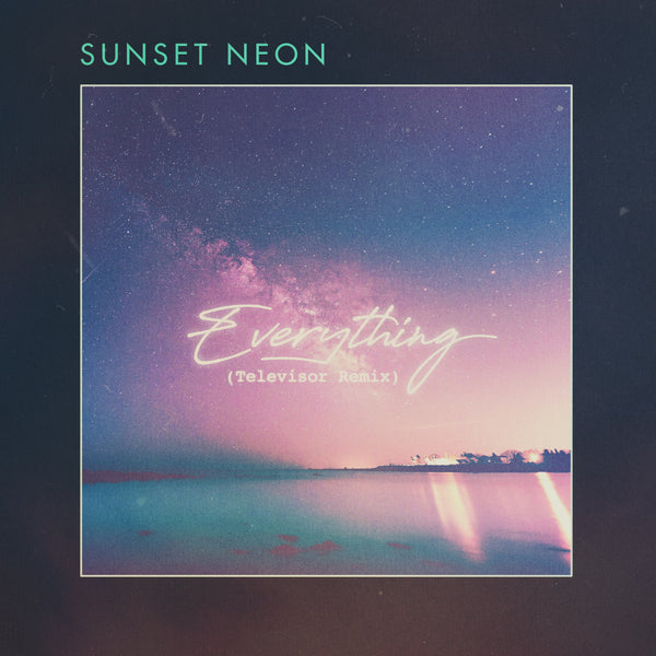 Sunset Neon - Everything (Televisor Remix) [Digital Single]