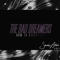 The Bad Dreamers - How to Disappear (Savoir Adore Remix) [Digital Single]