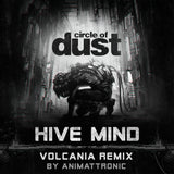 Circle of Dust - Hive Mind (Animattronic Volcania Remix) [Single]