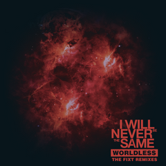 I Will Never Be The Same - Worldless (The FiXT Remixes) (Digital Album)