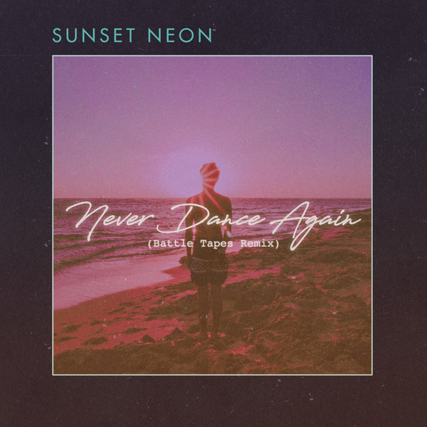 Sunset Neon - Never Dance Again (Battle Tapes Remix) [Digital Single]
