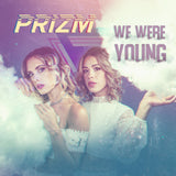 PRIZM - We Were Young (Digital Single)