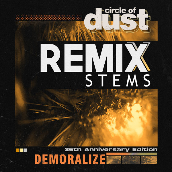 Circle of Dust - Demoralize (Remix Stems)