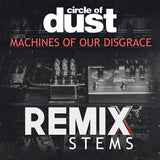 Circle of Dust - Machines of Our Disgrace (Remix Stems)