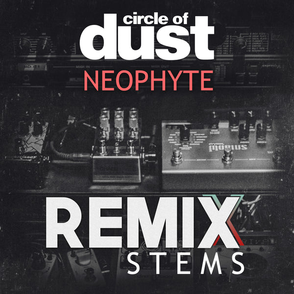 Circle of Dust - Neophyte (Remix Stems)