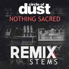 Circle of Dust - Nothing Sacred (Remix Stems)