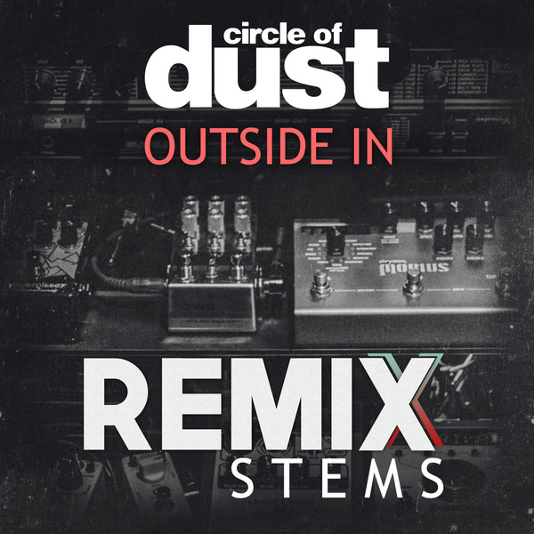 Circle of Dust - Outside In (Remix Stems)