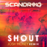 Scandroid - Shout (Josh Money Remix) [Digital Single]