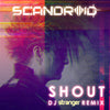 Scandroid - Shout (DJ Stranger Remix) (Digital Single)