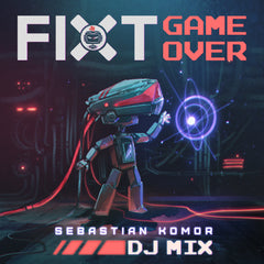FiXT: Game Over (Sebastian Komor DJ Mix) [Digital Download]