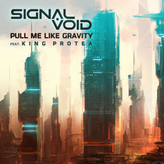 Signal Void - Pull Me Like Gravity (feat. King Protea) [Digital Single]