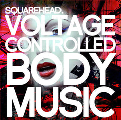 Squarehead - Voltage Controlled Body Music (Digital Album)