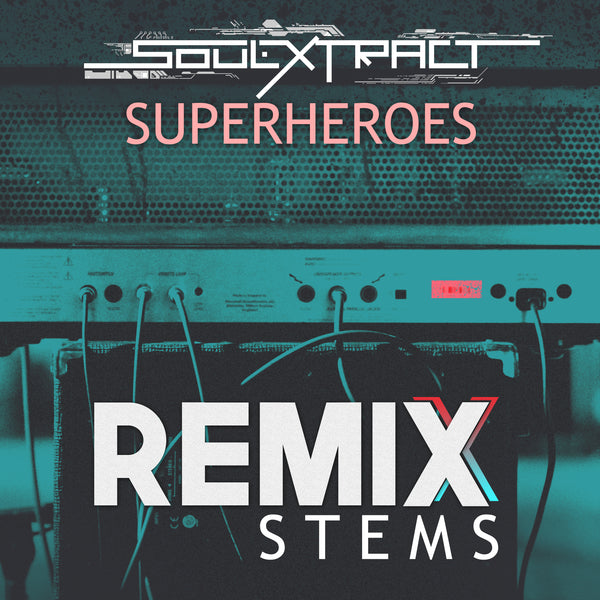 Soul Extract - Superheroes (Remix Stems)