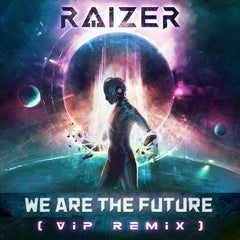 Raizer - We Are The Future (VIP Remix) [Single] (Digital Album)