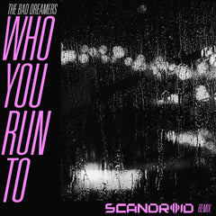 The Bad Dreamers - Who You Run To (Scandroid Remix) [Digital Single]