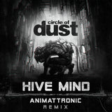Circle of Dust - Hive Mind (Animattronic Remix) [Digital Single]
