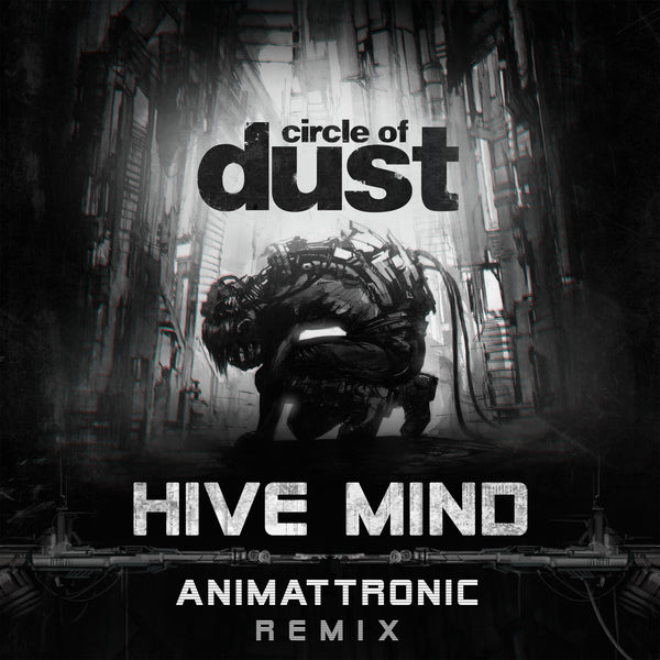 Circle of Dust - Hive Mind (Animattronic Remix) [Single]