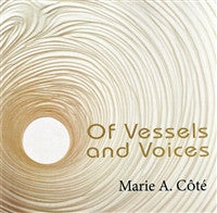 Marie Côté - Of Vessels and Voices